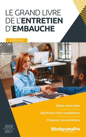 Le grand livre de l'entretien d'embauche : faites votre bilan, optimisez votre candidature, préparez vos entretiens