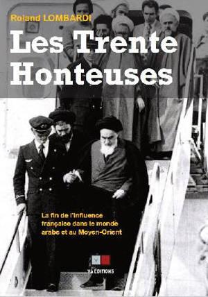 Les trente honteuses : aux origines de la fin de l'influence française dans le monde arabe et au Moyen-Orient : de la fin de la guerre d'Algérie (1962) à la fin de la guerre civile libanaise (1990)