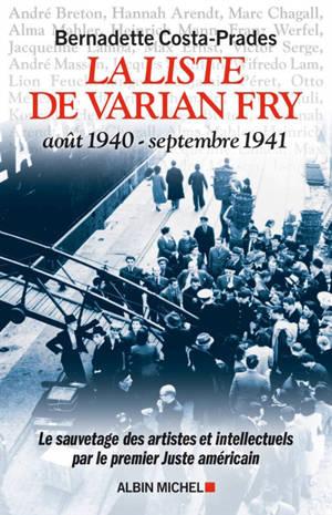 La liste de Varian Fry : août 1940-septembre 1941 : le sauvetage des artistes et intellectuels par le premier Juste américain