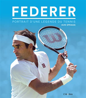 Federer : portrait d'une légende du tennis