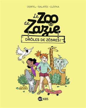 Le zoo de Zazie. Volume 1, Drôles de zèbres !