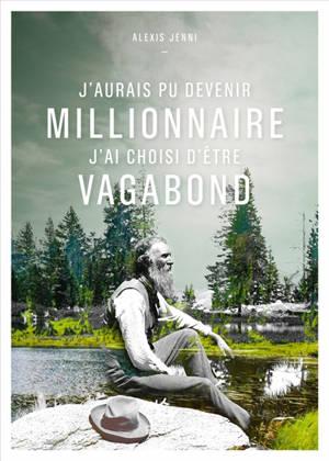 J'aurais pu devenir millionnaire, j'ai choisi d'être vagabond : une vie de John Muir