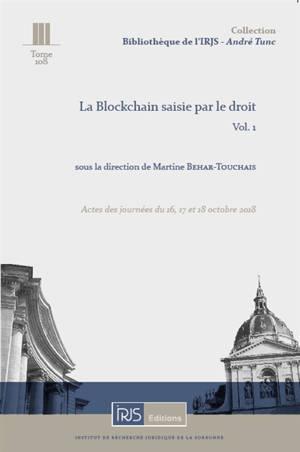 La blockchain saisie par le droit. Volume 1, actes des journées du 16, 17 et 18 octobre 2018