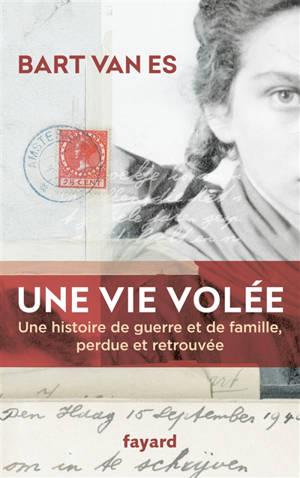 Une vie volée : une histoire de guerre et de famille perdue et retrouvée