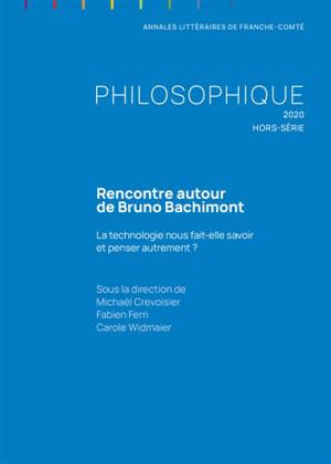 Philosophique, hors-série. n° 2020, Rencontre autour de Bruno Bachimont : la technologie nous fait-elle savoir et penser autrement ?