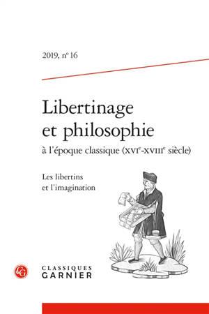 Libertinage et philosophie à l'époque classique (XVIe-XVIIIe siècle). n° 16, Les libertins et l'imagination