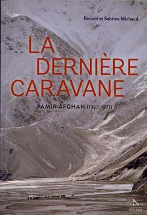 La dernière caravane : Pamir afghan (1967-1971)
