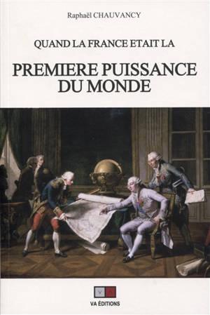 Quand la France était la première puissance du monde : rapports de force et vision stratégique