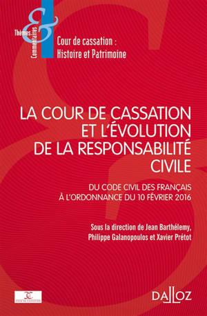 La Cour de cassation et l'évolution de la responsabilité civile : du Code civil des Français à l'ordonnance du 10 février 2016
