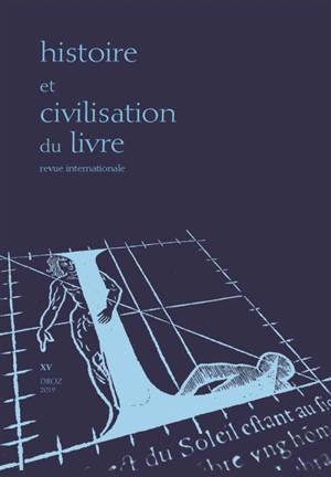 Histoire et civilisation du livre. n° 15, L'histoire littéraire des bibliophiles (XIXe-XXe siècles)