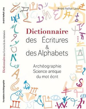 Dictionnaire des écritures & des alphabets : archéographie science antique du mot écrit