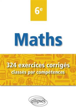 Mathématiques 6e : 324 exercices corrigés classés par compétences