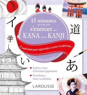 15 minutes par jour pour s'exercer aux kana et aux kanji : l'outil idéal pour apprendre à écrire en japonais ! : pour débutants et faux-débutants