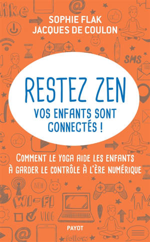 Restez zen : vos enfants sont connectés ! : comment le yoga aide les enfants à garder le contrôle à l'ère numérique