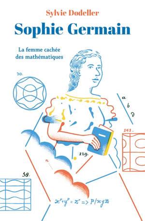 Sophie Germain : la femme cachée des mathématiques
