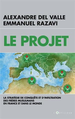 Le projet : la stratégie de conquête et d'infiltration des Frères musulmans en France et dans le monde