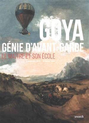 Goya, génie d'avant-garde : le maître et son école