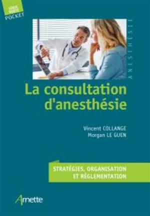 La consultation d'anesthésie : stratégies, organisation et réglementation