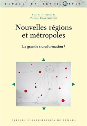 Nouvelles régions et métropoles : la grande transformation ?