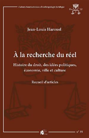 A la recherche du réel : histoire du droit, des idées politiques, économie, ville et culture : recueil d'articles