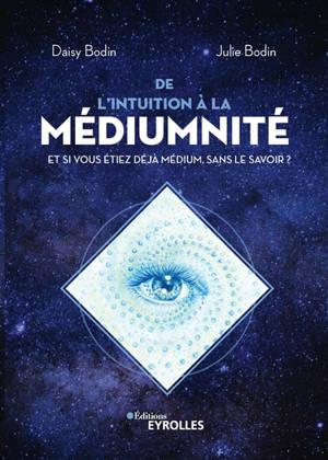 De l'intuition à la médiumnité : et si vous étiez déjà médium, sans le savoir ?