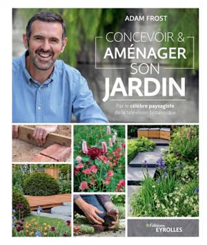 Concevoir & aménager son jardin