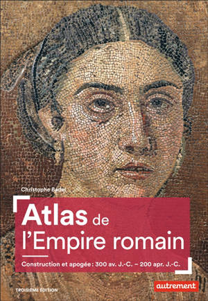Atlas de l'Empire romain : construction et apogée : 300 av. J.-C.-200 apr. J.-C.