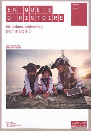 En quête d'histoire : situations-problèmes pour le cycle 3