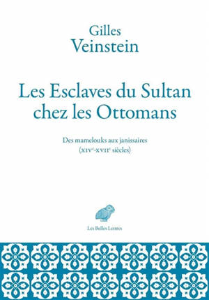 Les esclaves du sultan chez les Ottomans : des mamelouks aux janissaires (XIVe-XVIIe siècles) : deux ans de cours au Collège de France