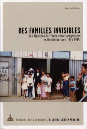 Des familles invisibles : les Algériens de France entre intégrations et discriminations (1945-1985)