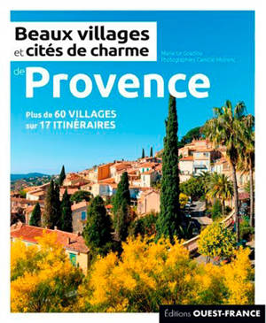 Beaux villages et cités de charme de Provence : 60 villages sur 17 itinéraires