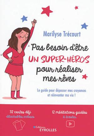 Pas besoin d'être un super-héros pour réaliser mes rêves : le guide pour dépasser mes croyances et réinventer ma vie !
