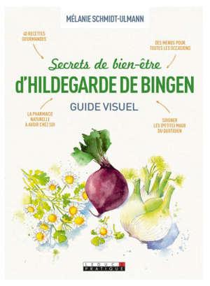 Secrets de bien-être d'Hildegarde de Bingen : guide visuel