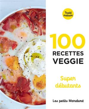 100 recettes veggie : super débutants