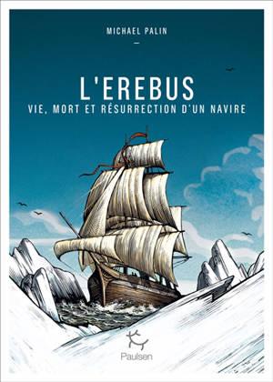 L'Erebus : vie, mort et résurrection d'un navire