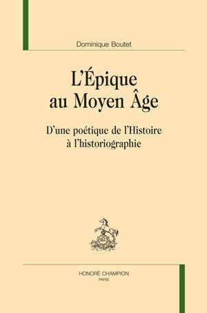 L'épique au Moyen Age : d'une poétique de l'histoire à l'historiographie