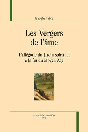 Les vergers de l'âme : l'allégorie du jardin spirituel à la fin du Moyen Age