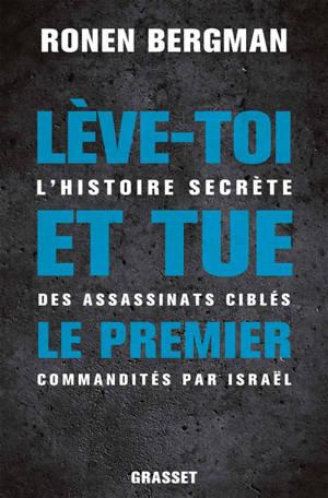 Lève-toi et tue le premier : l'histoire secrète des assassinats ciblés commandités par Israël