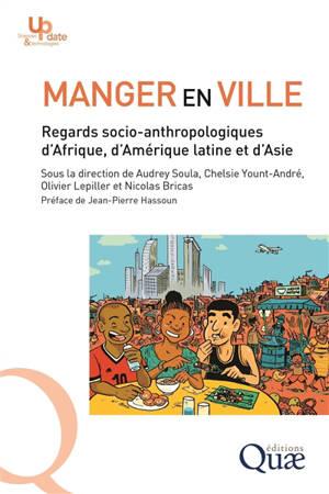 Manger en ville : regards socio-anthropologiques d'Afrique, d'Amérique latine et d'Asie