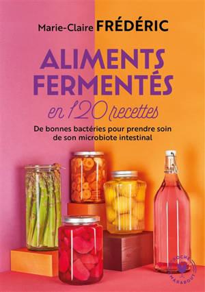 Aliments fermentés en 120 recettes : de bonnes bactéries pour prendre soin de son microbiote intestinal