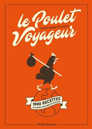 Le poulet voyageur : 1.000 recettes et autres histoires de poulets = Chicken around the world