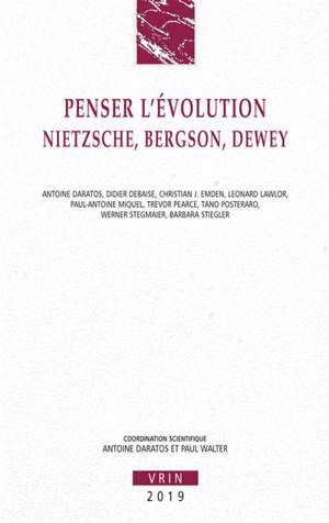 Penser l'évolution : Nietzsche, Bergson, Dewey