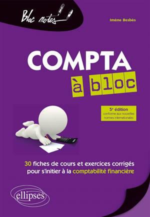 Compta à bloc : 30 fiches de cours et exercices corrigés pour s'initier à la comptabilité financière