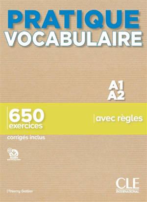 Pratique vocabulaire A1-A2 : 650 exercices avec règles : corrigés inclus