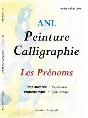 Peinture calligraphie, Les prénoms. Volume 1, Proto-araméen-Mésopotamie, protosinaïtique-Egypte ancienne