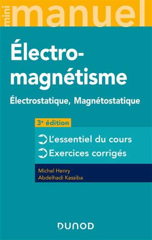 Mini-manuel d'électromagnétisme : électrostatique, magnétostatique : l'essentiel du cours, exercices corrigés