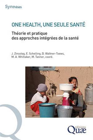 One health, une seule santé : théorie et pratique des approches intégrées de la santé