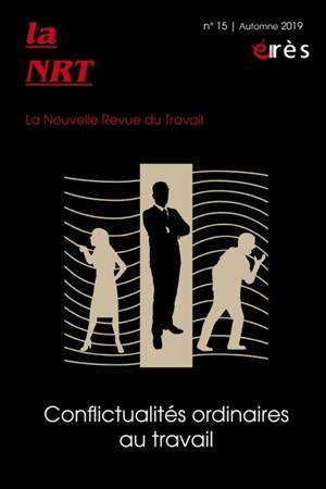 La NRT : la nouvelle revue du travail. n° 15, Conflictualités ordinaires au travail