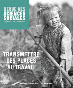 Revue des sciences sociales. n° 62, Transmettre des places au travail