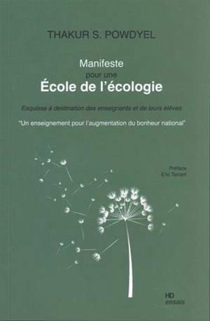Manifeste pour une école de l'écologie : esquisse à destination des enseignants et de leurs élèves : un enseignement pour l'augmentation du bonheur national